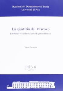 La giustizia del Vescovo. I tribunali ecclesiastici della Liguria Orientale Marco Cavarzere