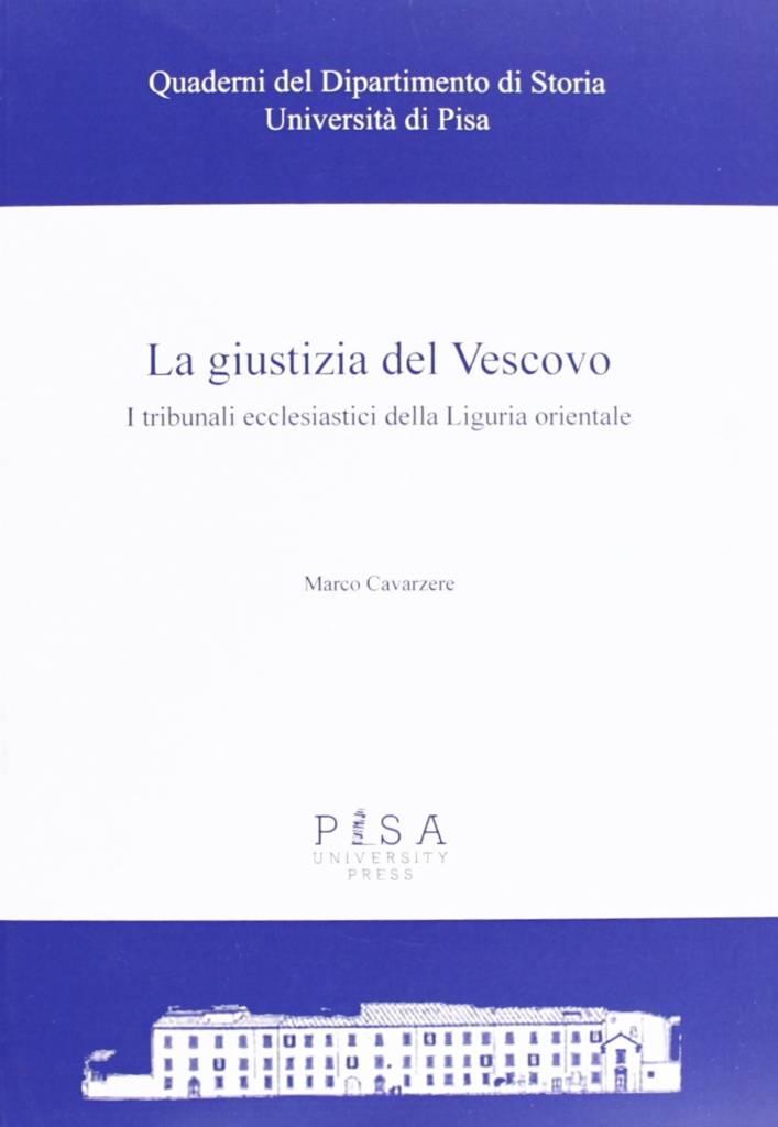 """""""La giustizia del Vescovo. I tribunali ecclesiastici della Liguria Orientale"""" di Marco Cavarzere"""