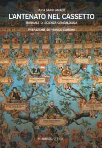L'antenato nel cassetto. Manuale di scienza genealogica Luca Sarzi Amadè