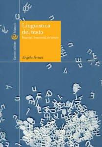 Linguistica del testo. Principi, fenomeni, strutture Angela Ferrari