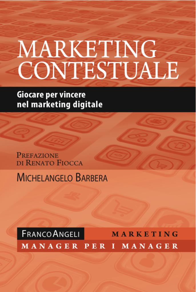"""""""Marketing contestuale. Giocare per vincere nel marketing digitale"""" di Michelangelo Barbera"""