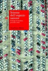 """""""Scienza dell'organizzazione. Il design di strutture, processi e ruoli"""" di Gianfranco Rebora"""