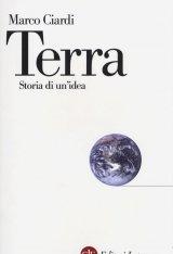 """""""Terra. Storia di un'idea"""" di Marco Ciardi"""