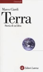 Terra. Storia di un'idea Marco Ciardi