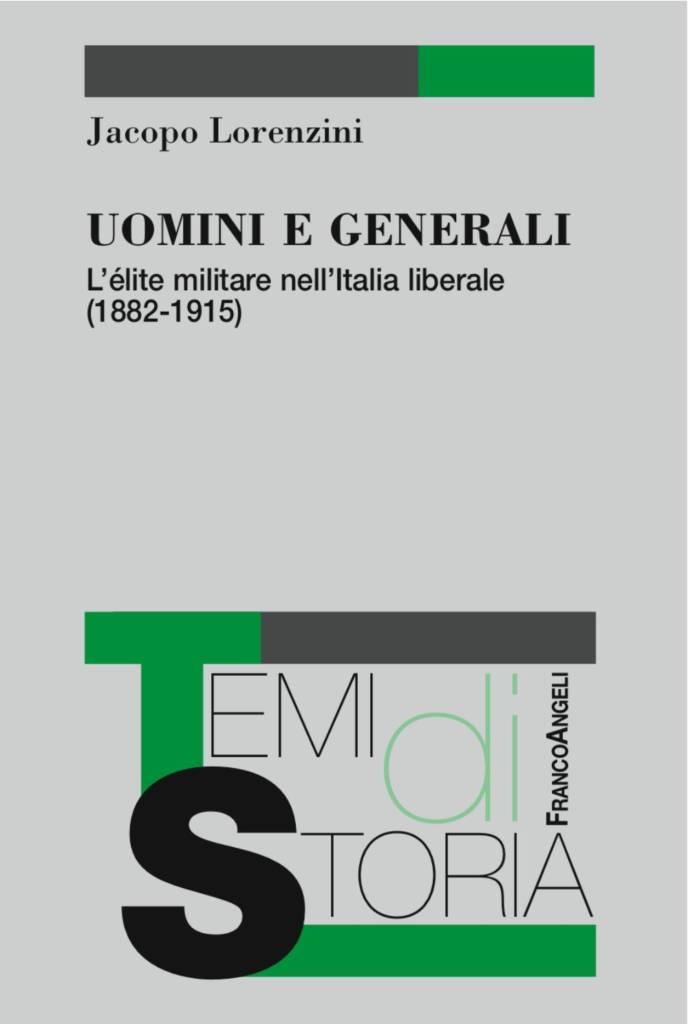 """""""Uomini e generali. L'élite militare nell'Italia liberale (1882-1915)"""" di Jacopo Lorenzini"""