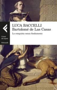 Bartolomé de Las Casas. La conquista senza fondamento Luca Baccelli