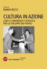 """""""Cultura in azione. L'Eni e l'Università Cattolica per lo sviluppo dei popoli"""" di Maria Bocci"""