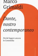 """""""Dante, nostro contemporaneo. Perché leggere ancora la Commedia"""" di Marco Grimaldi"""