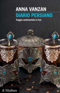 Diario persiano. Viaggio sentimentale in Iran Anna Vanzan