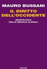 """""""Il diritto dell'Occidente. Geopolitica delle regole globali"""" di Mauro Bussani"""
