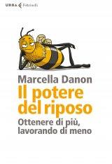 """""""Il potere del riposo. Ottenere di più, lavorando di meno"""" di Marcella Danon"""