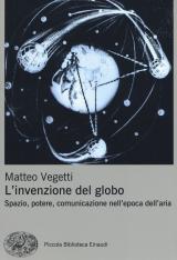 """""""L'invenzione del globo. Spazio, potere, comunicazione nell'epoca dell'aria"""" di Matteo Vegetti"""