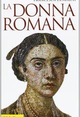 """""""La donna romana. Modelli e realtà"""" di Francesca Cenerini"""