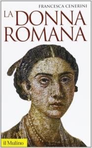 La donna romana. Modelli e realtà Francesca Cenerini