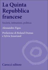 """""""La Quinta Repubblica francese. Società, istituzioni, politica"""" di Alessandro Figus"""