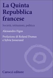 La Quinta Repubblica francese. Società, istituzioni, politica Alessandro Figus