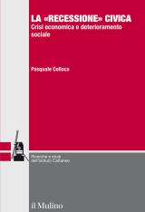"""""""La «recessione» civica. Crisi economica e deterioramento sociale"""" di Pasquale Colloca"""