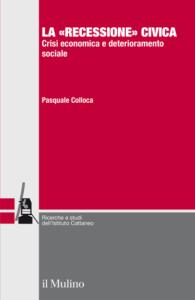 La recessione civica. Crisi economica e deterioramento sociale Pasquale Colloca