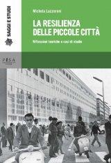 """""""La resilienza delle piccole città. Riflessioni teoriche e casi di studio"""" di Michela Lazzeroni"""