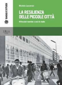 La resilienza delle piccole città. Riflessioni teoriche e casi di studio Michela Lazzeroni