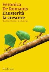 """""""L'austerità fa crescere. Quando il rigore è la soluzione"""" di Veronica De Romanis"""
