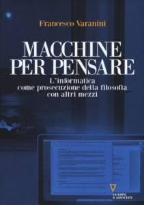 Macchine per pensare. L'informatica come prosecuzione della filosofia con altri mezzi Francesco Varanini