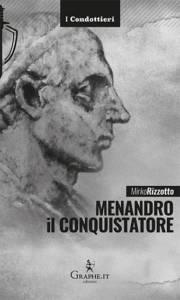 Menandro il Conquistatore. Il re greco che soggiogò l'India Mirko Rizzotto