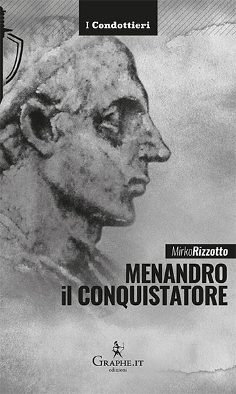 """""""Menandro il Conquistatore. Il re greco che soggiogò l'India"""" di Mirko Rizzotto"""