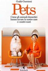 """""""Pets. Come gli animali domestici hanno invaso le nostre case e i nostri cuori"""" di Guido Guerzoni"""