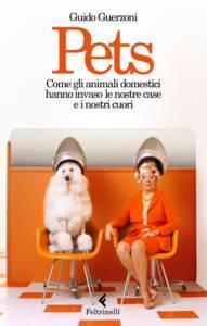 Pets. Come gli animali domestici hanno invaso le nostre case e i nostri cuori Guido Guerzoni