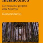 """""""Proust costruttore melanconico. L'irrealizzabile progetto della Recherche"""" di Eleonora Sparvoli"""