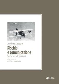 """""""Rischio e Comunicazione. Teorie, modelli eproblemi"""" di Andrea Cerase"""