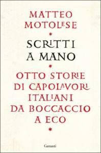 Scritti a mano. Otto storie di capolavori italiani da Boccaccio a Eco Matteo Motolese