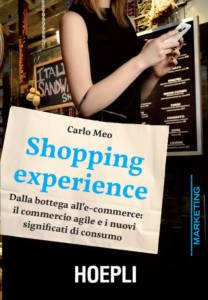 Shopping Experience. Dalla bottega all'e-commerce: il commercio agile e i nuovi significati di consumo Carlo Meo
