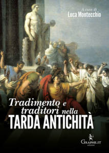 Tradimento e traditori nella Tarda Antichità Luca Montecchio