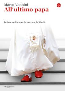 All'ultimo papa. Lettere sull'amore, la grazia e la libertà Marco Vannini