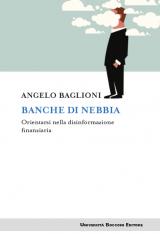 """""""Banche di nebbia.Orientarsi nella disinformazione finanziaria"""" di Angelo Baglioni"""