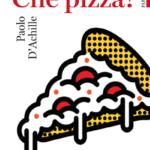 """""""Che pizza!"""" di Paolo D'Achille"""