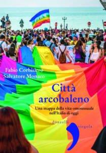 Città arcobaleno. Una mappa della vita omosessuale nell'Italia di oggi Fabio Corbisiero