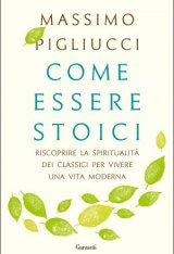 """""""Come essere Stoici"""" di Massimo Pigliucci"""