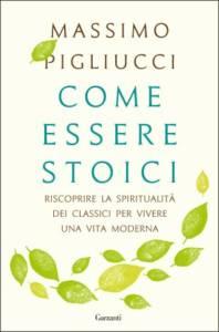Come essere Stoici Massimo Pigliucci