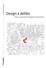 """""""Design e delitto. Critica e metamorfosi dell'oggetto contemporaneo"""" di Francesca La Rocca"""