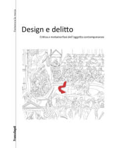 Design e delitto. Critica e metamorfosi dell'oggetto contemporaneo Francesca La Rocca