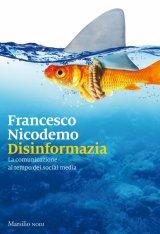 """""""Disinformazia. La comunicazione al tempo dei social media"""" di Francesco Nicodemo"""