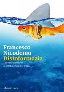 Disinformazia. La comunicazione al tempo dei social media Francesco Nicodemo