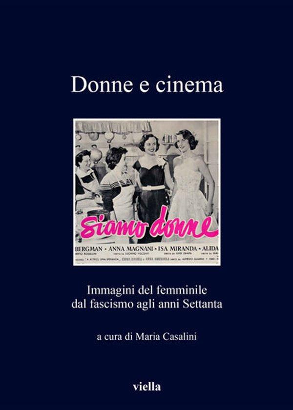 """""""Donne e cinema. Immagini del femminile dal fascismo agli anni Settanta"""" di Maria Casalini"""
