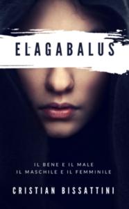 Elagabalus.Il Bene e il Male, il Maschile e il Femminile Cristian Bissattini