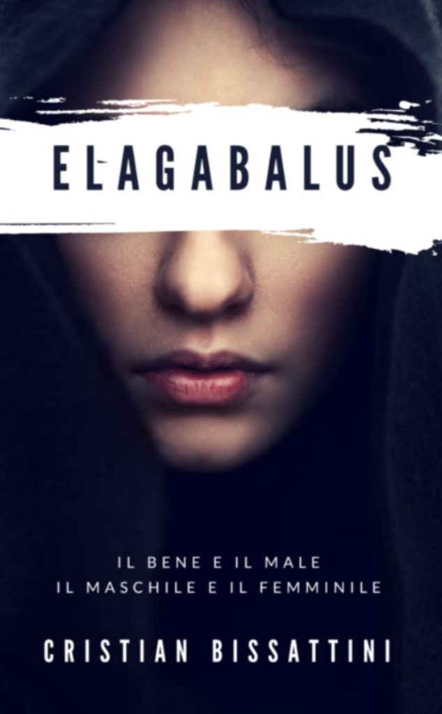 """""""Elagabalus.Il Bene e il Male, il Maschile e il Femminile"""" di Cristian Bissattini"""