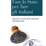 """""""Fare lo Stato per fare gli italiani. Ricerche di storia delle istituzioni dell'Italia unita"""" di Guido Melis"""