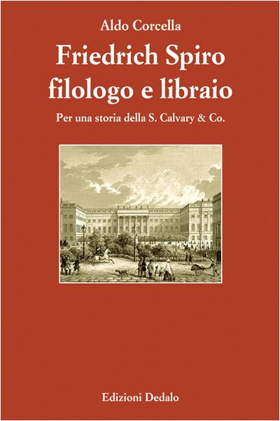 """""""Friedrich Spiro filologo e libraio. Per una storia della S. Calvary & Co."""" di Aldo Corcella"""